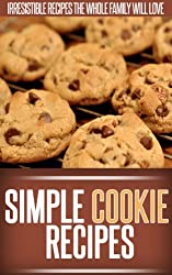 Cookie Recipes: A Collection Of Essential Cookies Recipes-From Classic Favorites To Creative Confections. (Simple Recipe Series) (English Edition)
