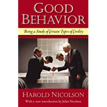 Good Behavior: Being a Study of Certain Types of Civility by Harold Nicolson (2009-05-02)