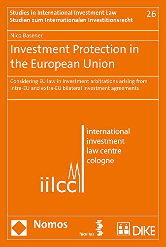 Investment Protection in the European Union: Considering EU law in investment arbitrations arising from intra-EU and extra-EU bilateral investment ... Internationalen Investitionsrecht, Band 26)