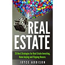 Real Estate: 25 Best Strategies for Real Estate Investing, Home Buying and Flipping Houses (Real Estate, Real Estate Investing, home buying, flipping houses, ... entrepreneurship) (English Edition)