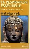 respiration essentielle (La). suivi de Notre rendez-vous avec la vie | Nhât Hanh (1926-....) - moine bouddhiste. Auteur
