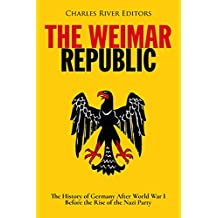 The Weimar Republic: The History of Germany After World War I Before the Rise of the Nazi Party (English Edition)
