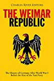 The Weimar Republic: The History of Germany After World War I Before the Rise of the Nazi Party