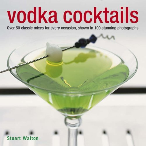 Vodka Cocktails: Over 50 Classic Mixes for Every Occasion, Shown in 100 Stunning Photographs by Stuart Walton (2008-05-14) par Stuart Walton