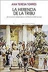 La herencia de la tribu: Del mito de la Independencia a la Revolución Bolivariana par Ana Teresa Torres