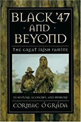 Black '47 and Beyond: The Great Irish Famine in History, Economy, and Memory (The Princeton Economic History of the Western World)