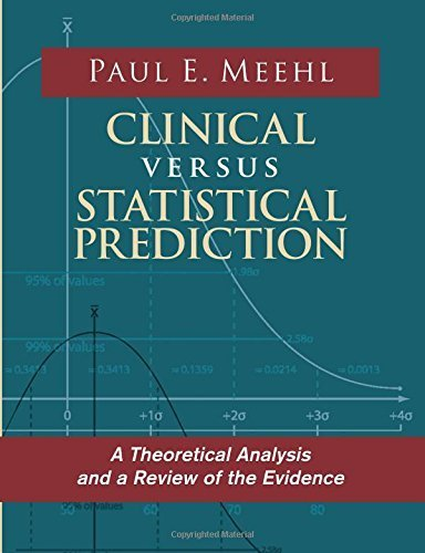 Clinical Versus Statistical Prediction: A Theoretical Analysis and a Review of the Evidence by Paul E Meehl (2013-02-12)