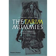 Tarim Mummies: Ancient China and the Mystery of the Earliest Peoples from the West