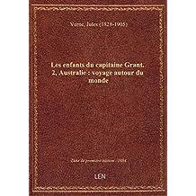 Les enfants du capitaine Grant. 2, Australie : voyage autour du monde (22e éd.) / par Jules Verne