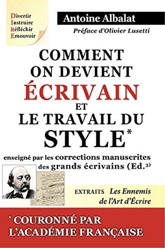 Comment on devient écrivain : Le travail du style enseigné par les corrections manuscrites des grands écrivains par Antoine Albalat