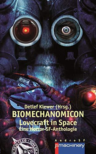 BIOMECHANOMICON: Lovecraft in Space - Eine Horror-SF-Anthologie (AndroSF / Die SF-Reihe für den Science Fiction Club Deutschland e.V. (SFCD))