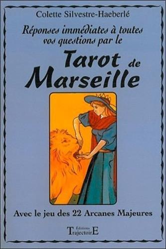 Rponses immdiates  toutes vos questions par le tarot de Marseille : Avec le jeu des 22 arcanes majeures