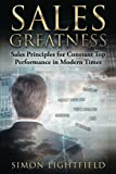 Sales Greatness: Sales Principles for Constant Top Performance in Modern Times (Sales, Direct Selling, B2B Sales, Telemarketing)