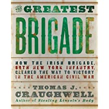 The Greatest Brigade: The History of the Civil War's Most Important and Complicated Unit, The Irish Brigade, 69th Infantry