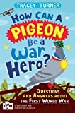 How Can a Pigeon Be a War Hero? Questions and Answers about the First World War: Published in Association with Imperial War Museums