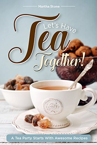 Let\'s Have Tea Together!!!: A Tea Party Starts with Awesome Recipes! (English Edition)