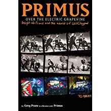 Primus: Over the Electric Grapevine : Insight into Primus and the World of Les Claypool