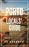 Porto Bucket List 55 Secrets - The Locals Guide to Make The Most Out of Your Trip to Porto ( Oporto - Portugal ): Skip the tourist traps and explore like a local : Where to Go, Eat & Party