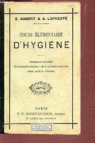 COURS ELEMENTAIRE D'HYGIENE / ENSEIGNEMENT SECONDAIRE - ECOLES NORMALES PRIMAIRES - ECOLES PRIMAIRES SUPERIEURS -ECOLES PRATIQUES D'INDUSTRIE.