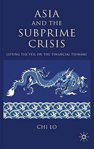 [(Asia and the Subprime Crisis : Lifting the Veil on the Financial Tsunami)] [By (author) Chi Lo] published on (October, 2009)