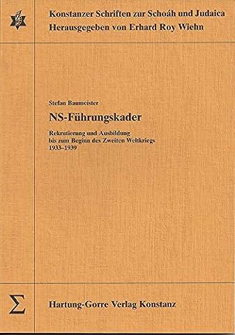 NS-Führungskader. Rekrutierung und Ausbildung bis zum Beginn des Zweiten Weltkriegs 1933-1939. (Konstanzer Schriften zur Schoah und Judaica)