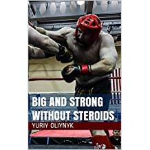 Big and Strong Without Steroids (English Edition)