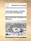 L'Isle Des Esclaves, Comedie En Un Acte. Par Marivaux.