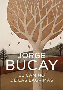 El camino de las lágrimas de [Bucay, Jorge]