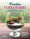 Creative Terrariums: 33 Modern Mini-Gardens for Your Home