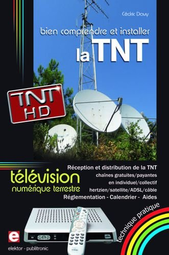 Bien comprendre et installer la Télévision Numérique Terrestre : Réception et distribution de la TNT en individuel/collectif, hertzien/satellite/ADSL/câble par Cédric Davy