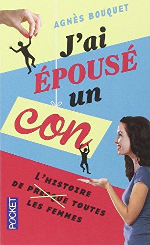 J'ai épousé un con par Agnès BOUQUET