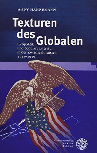 Texturen des Globalen: Geopolitik und populäre Literatur in der Zwischenkriegszeit 1918-1939 (Probleme der Dichtung)