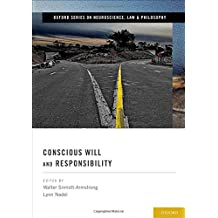 Conscious Will and Responsibility (Oxford Series in Neuroscience, Law, and Philosophy)