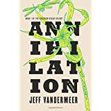 Annihilation: A Novel: 01 (The Southern Reach Trilogy, 1)