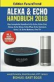 Echo & Alexa Handbuch 2018: Das komplette Handbuch für Echo, Echo Dot, Alexa, Echo Show, Echo Plus, Echo Connect, Echo 2 & Ec