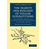 [{ The Inanity and Mischief of Vulgar Superstitions: Four Sermons, Preached at All-Saint's Church, Huntington in the Years 1792, 1793, 1794, 1795 (Cambridge Library Collection - Spiritualism and Esoteric Kno) By Naylor, Martin Joseph ( Author ) Jun - 14- 2012 ( Paperback ) } ]