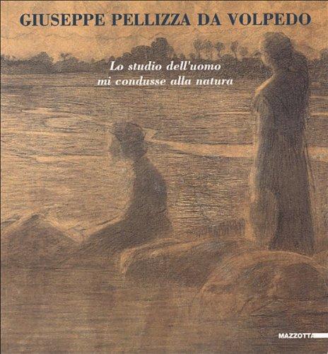 Giuseppe Pellizza da Volpedo. Disegni. Lo studio dell'uomo mi condusse alla natura