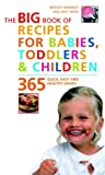 Big Book of Recipes for Babies, Toddlers & Children: 365 Quick, Easy and Healthy Dishes