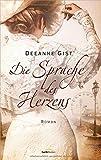 'Die Sprache des Herzens: Roman.' von Deeanne Gist
