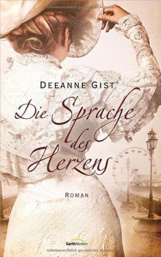 Buchseite und Rezensionen zu 'Die Sprache des Herzens: Roman.' von Deeanne Gist