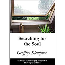 Searching for the Soul: Pathways Program B. Philosophy of Mind (Pathways to Philosophy Book 2)