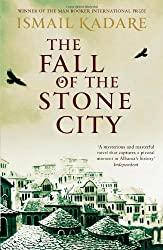 The Fall of the Stone City by Ismail Kadare (2013-12-05)