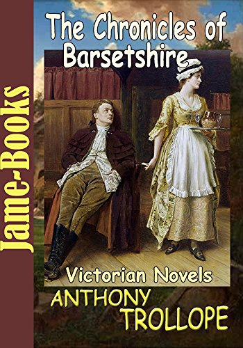 The Chronicles of Barsetshire: The Warden,Barchester Towers,Doctor Thorne,Framley Parsonage,The Small House at Allington,The Last Chronicle of Barset , (6 Works): Victorian Novels (English Edition)
