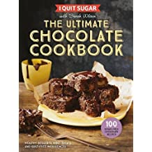 I Quit Sugar The Ultimate Chocolate Cookbook: Healthy Desserts, Kids' Treats and Guilt Free Indulgences