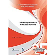 Evaluación y retribución de Recursos Humanos (Manuales Universitarios de Teleformación: Grado en Relaciones Laborales y Recursos Humanos)