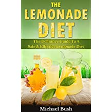 The Lemonade Diet: The Definitive Guide To A Safe & Effective Lemonade Diet (English Edition)