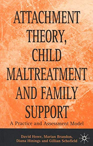 Attachment Theory, Child Maltreatment and Family Support: A Practice and Assessment Model