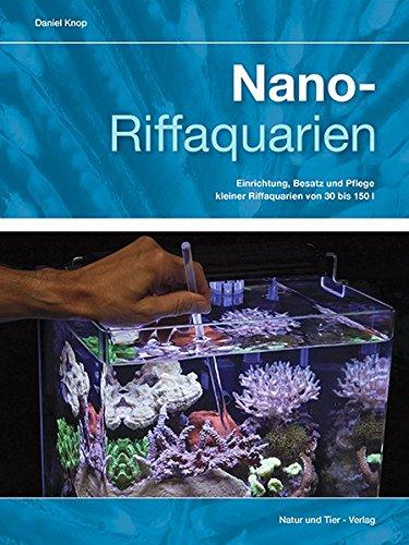 Nano-Riffaquarien: Einrichtung, Besatz und Pflege kleiner Riffaquarien von 30 bis 150 L (NTV...