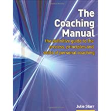 The Coaching Manual: The definitive guide to the process, principles and skills of personal coaching: The Definitive Guide to the Process and Skills of Personal Coaching