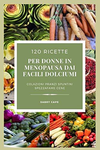 120  ricette per donne in menopausa...dai facili dolciumi